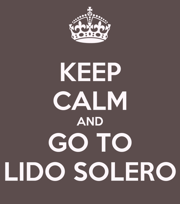 KEEP CALM AND GO TO LIDO SOLERO