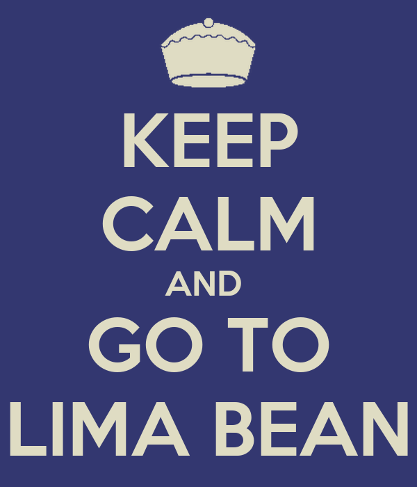 KEEP CALM AND  GO TO LIMA BEAN
