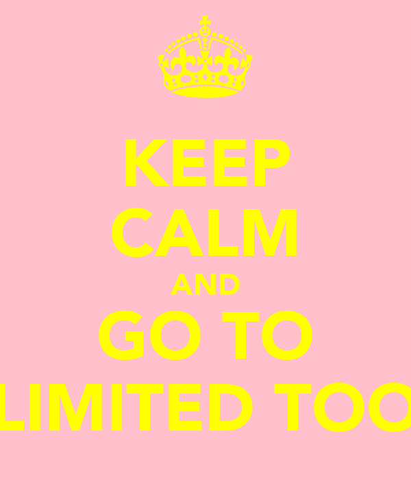 KEEP CALM AND GO TO LIMITED TOO