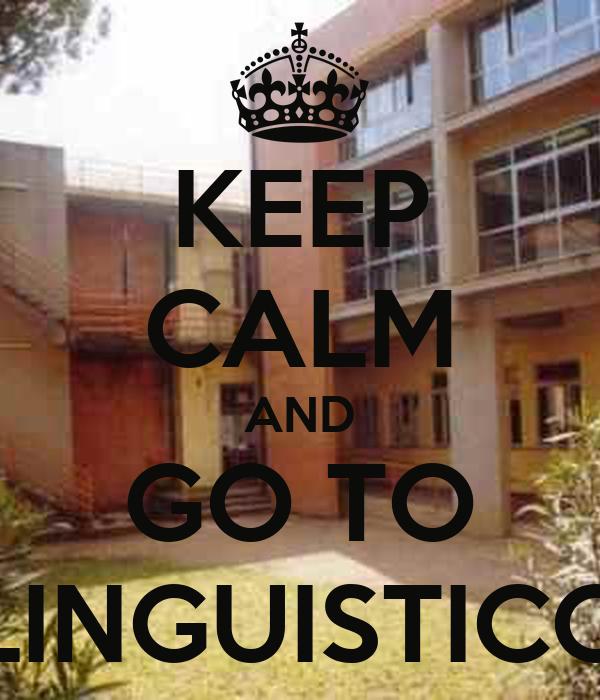 KEEP CALM AND GO TO LINGUISTICO
