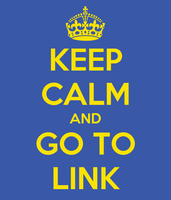 KEEP CALM AND GO TO LINK