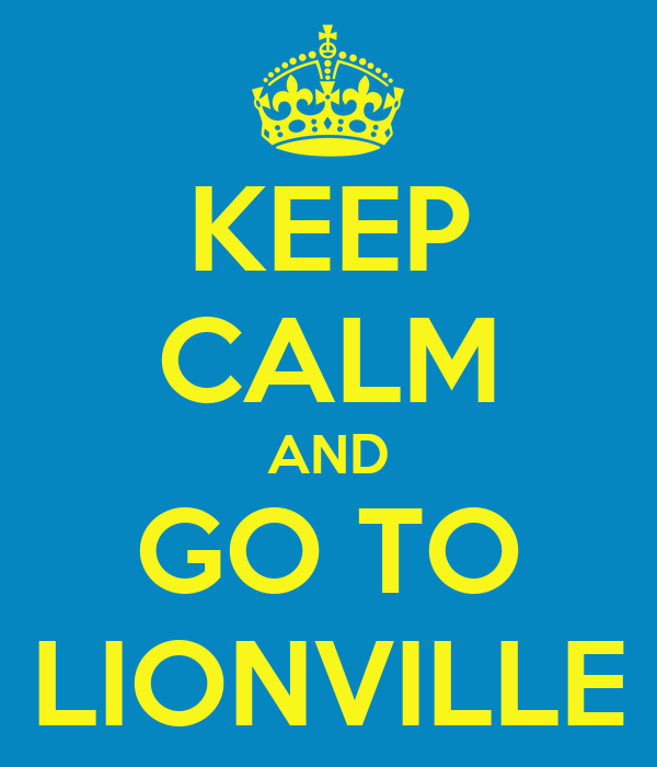 KEEP CALM AND GO TO LIONVILLE