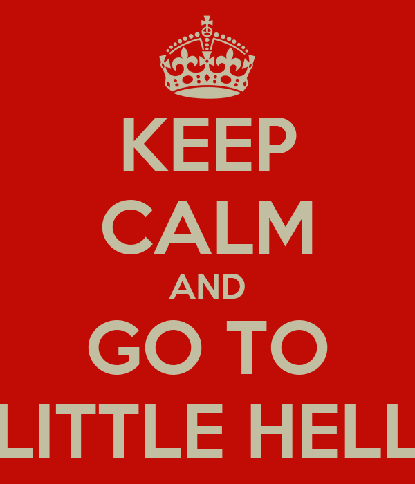 KEEP CALM AND GO TO LITTLE HELL
