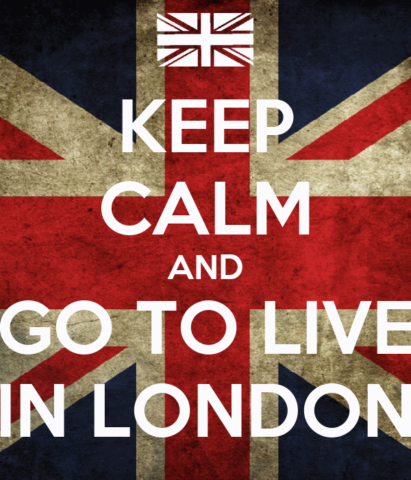 KEEP CALM AND GO TO LIVE IN LONDON