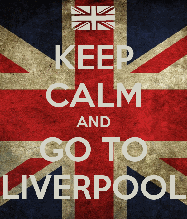 KEEP CALM AND GO TO LIVERPOOL