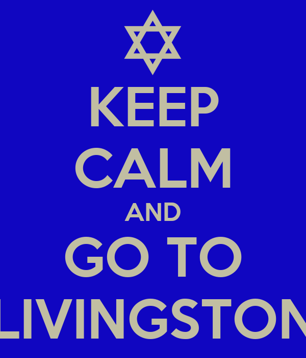 KEEP CALM AND GO TO LIVINGSTON