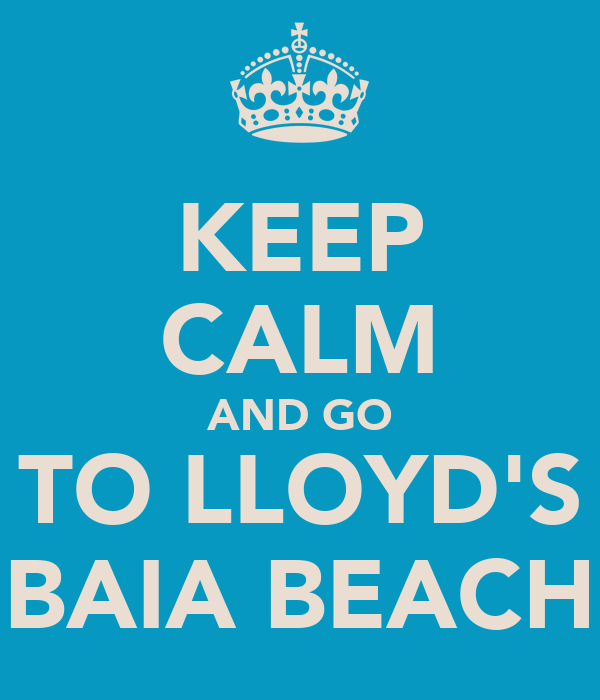 KEEP CALM AND GO TO LLOYD'S BAIA BEACH