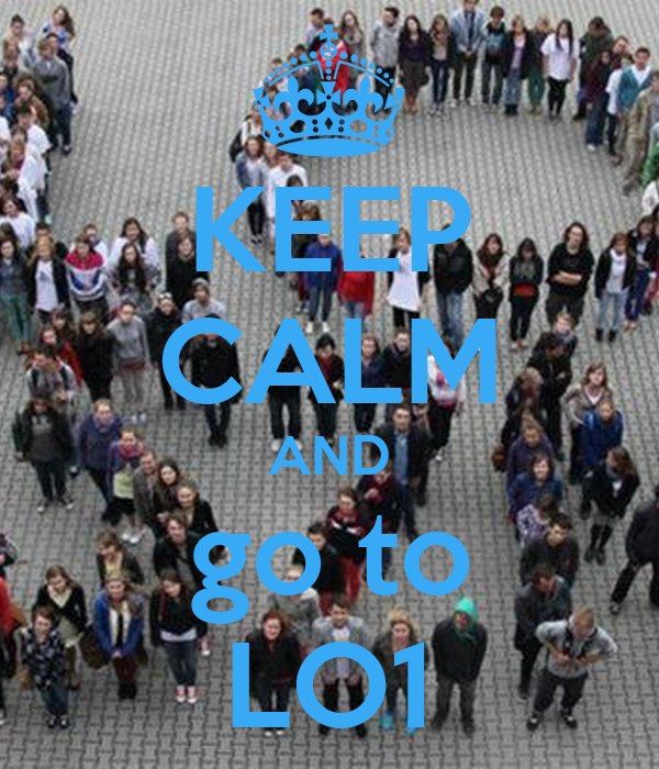 KEEP CALM AND go to LO1