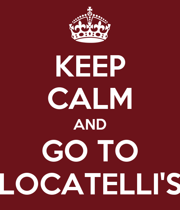KEEP CALM AND GO TO LOCATELLI'S