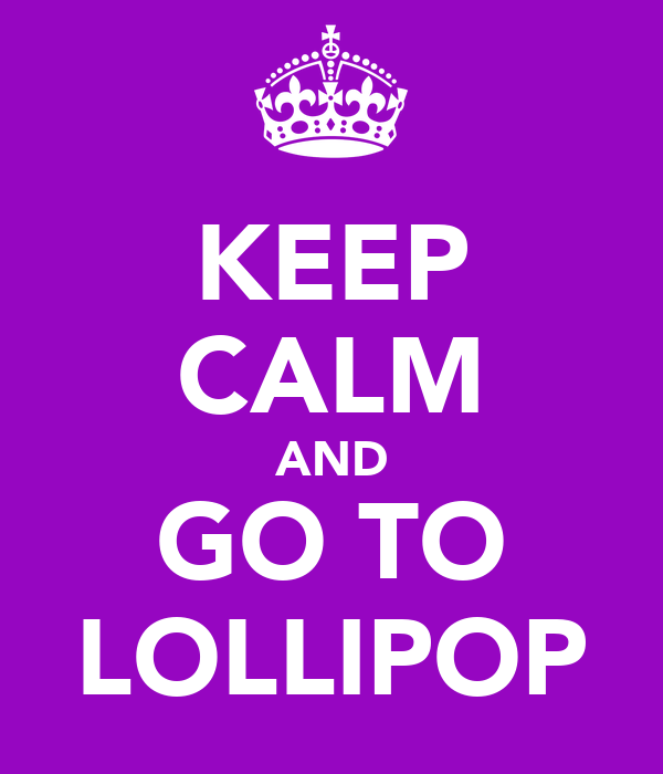 KEEP CALM AND GO TO LOLLIPOP