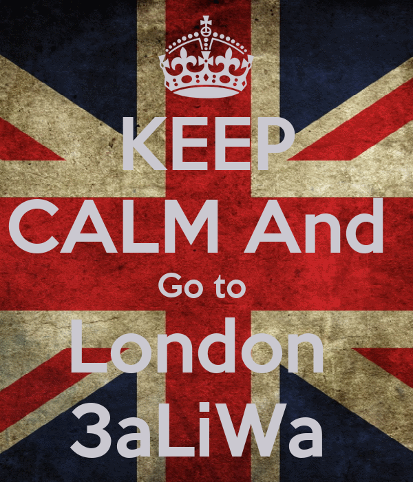 KEEP CALM And  Go to  London  3aLiWa