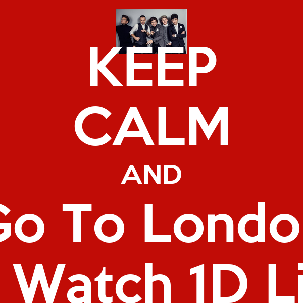 KEEP CALM AND Go To London To Watch 1D Live