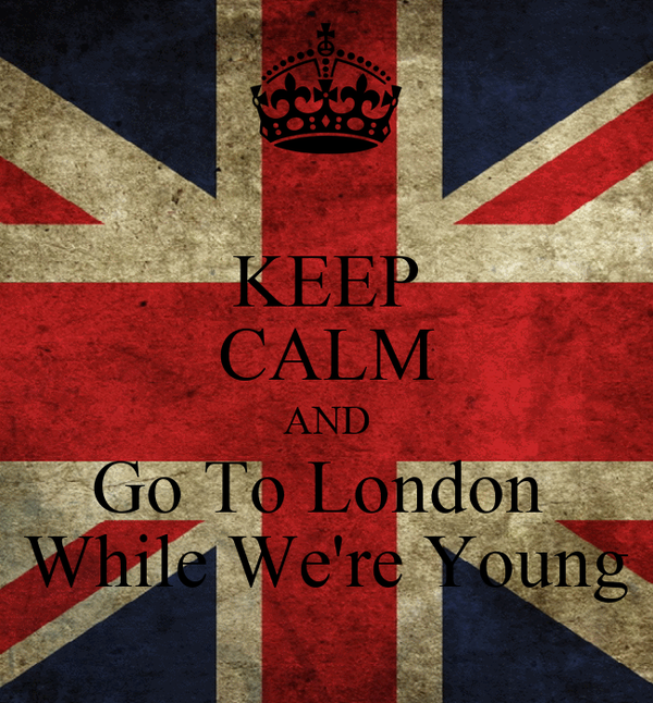 KEEP CALM AND Go To London  While We're Young