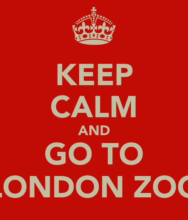 KEEP CALM AND GO TO LONDON ZOO