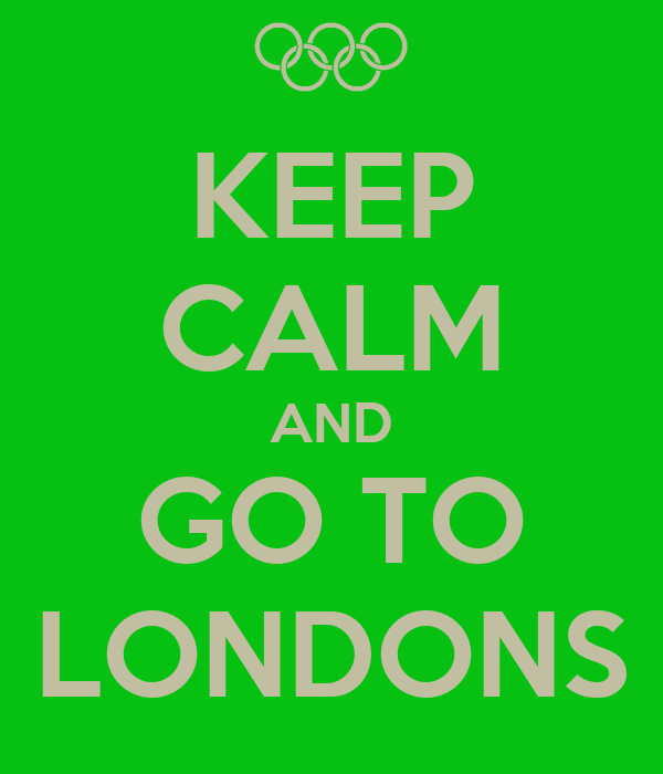 KEEP CALM AND GO TO LONDONS