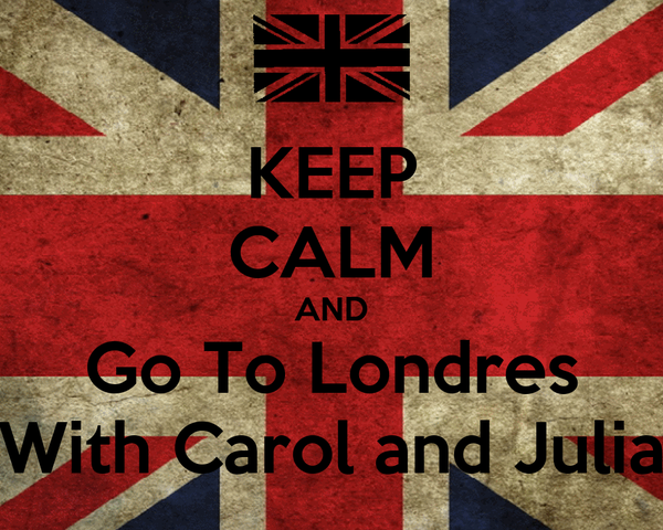 KEEP CALM AND Go To Londres With Carol and Julia