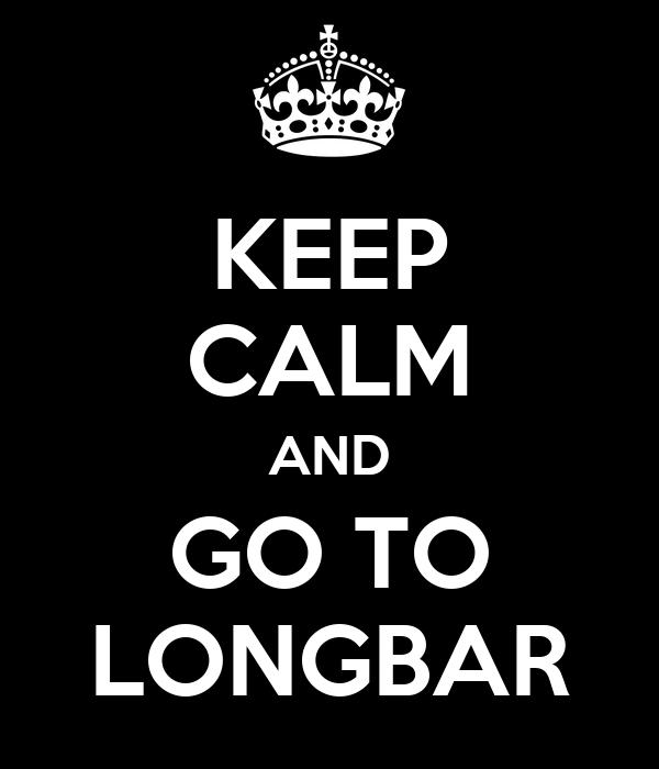 KEEP CALM AND GO TO LONGBAR