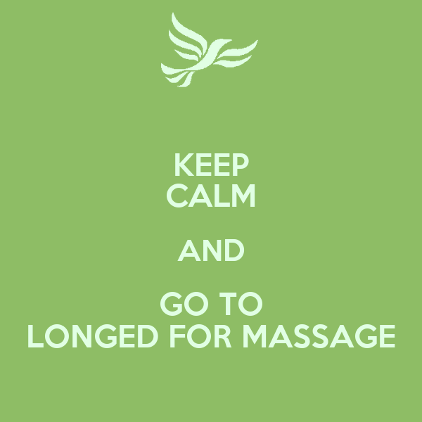 KEEP CALM AND GO TO LONGED FOR MASSAGE