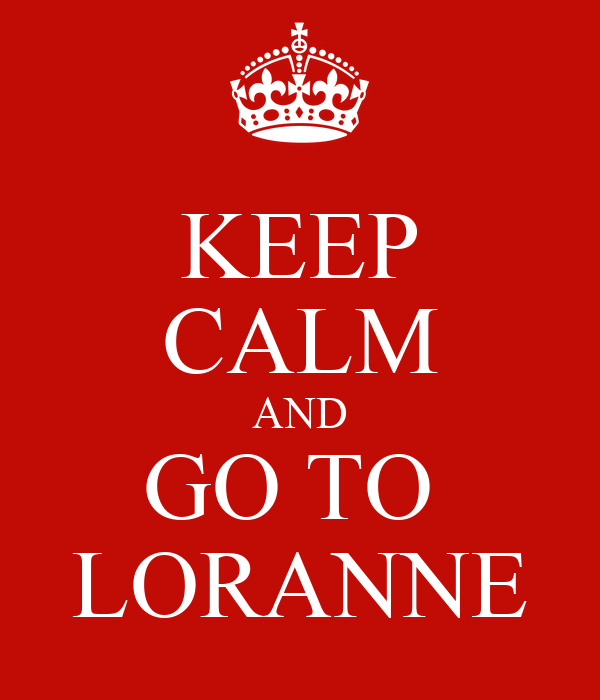 KEEP CALM AND GO TO  LORANNE