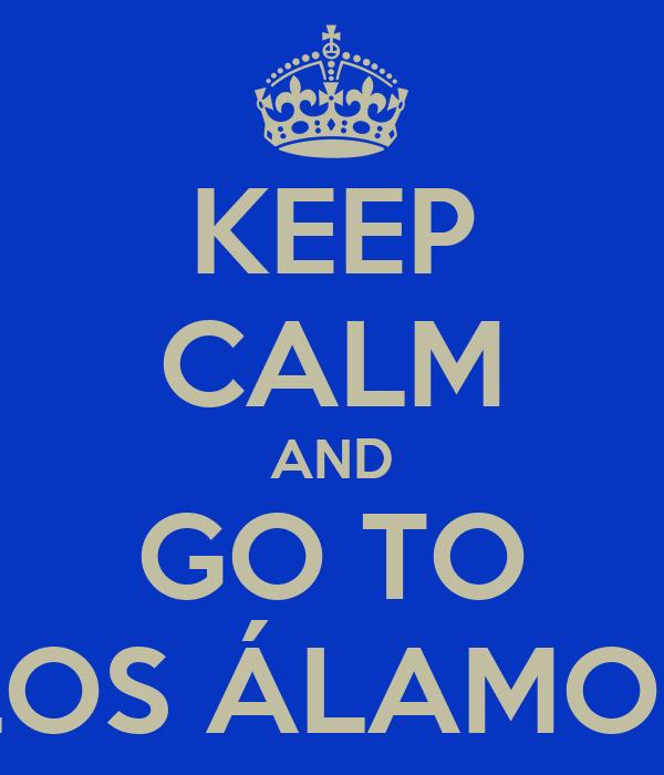 KEEP CALM AND GO TO LOS ÁLAMOS