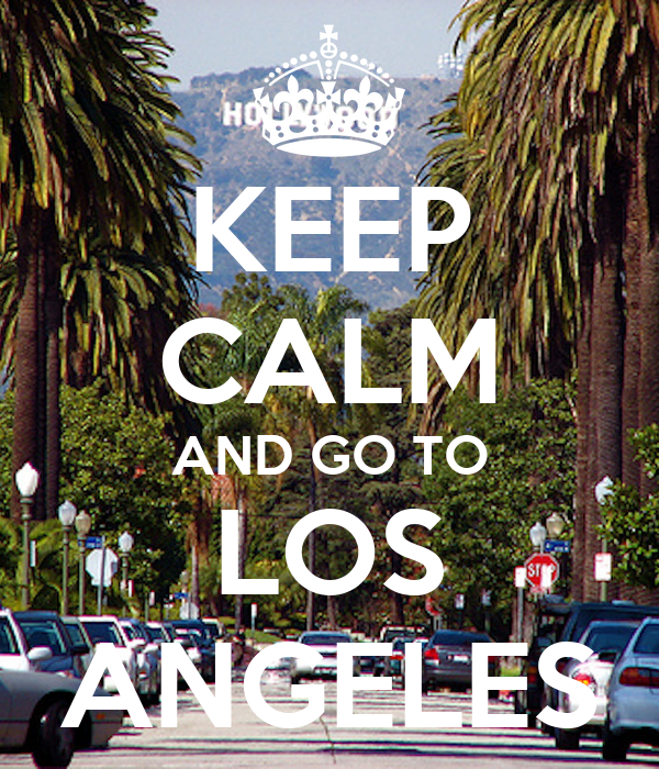 KEEP CALM AND GO TO LOS ANGELES