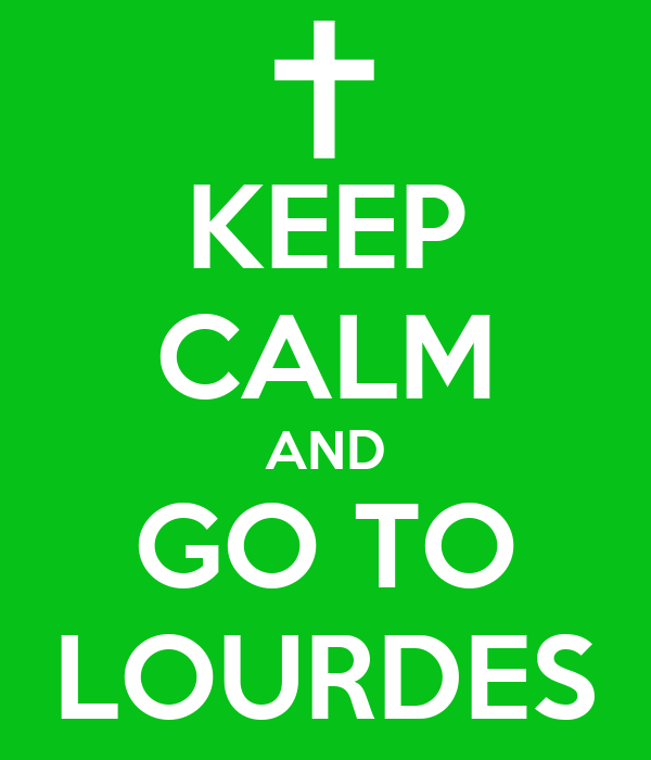 KEEP CALM AND GO TO LOURDES
