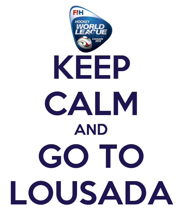 KEEP CALM AND GO TO LOUSADA
