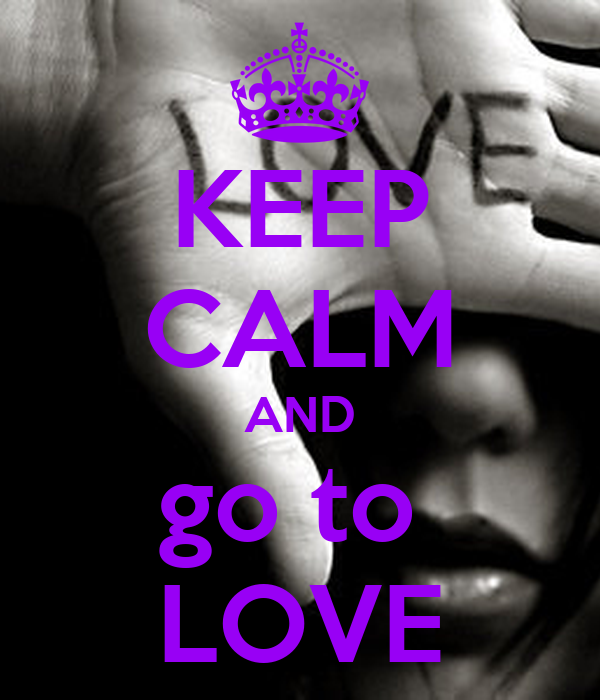 KEEP CALM AND go to  LOVE