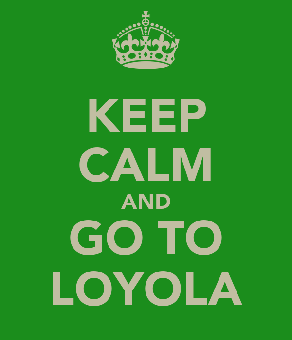 KEEP CALM AND GO TO LOYOLA