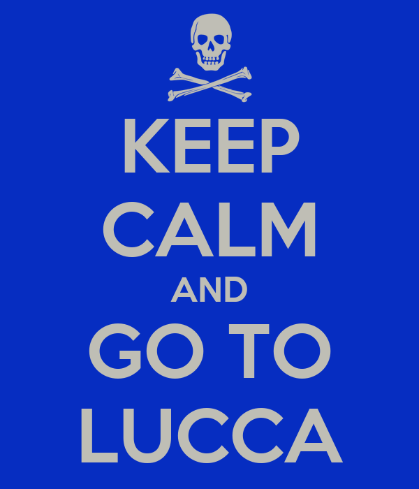KEEP CALM AND GO TO LUCCA