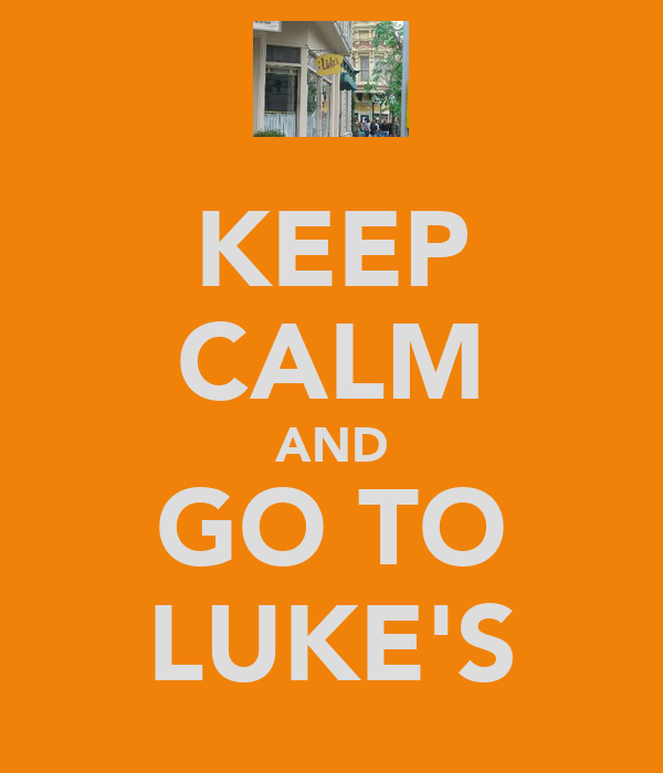KEEP CALM AND GO TO LUKE'S