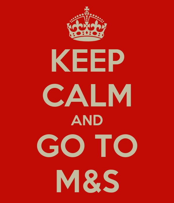 KEEP CALM AND GO TO M&S