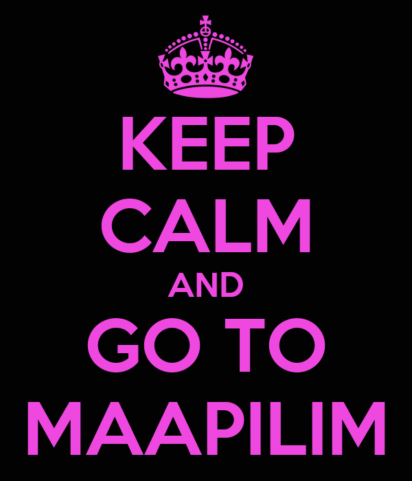 KEEP CALM AND GO TO MAAPILIM