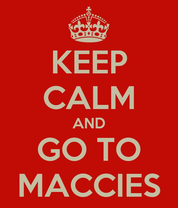 KEEP CALM AND GO TO MACCIES