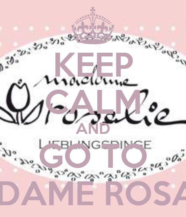 KEEP CALM AND GO TO MADAME ROSALIE