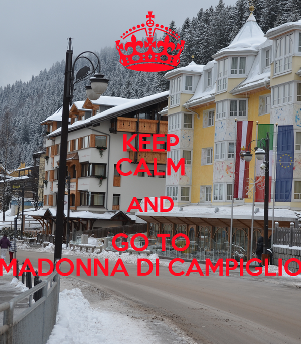 KEEP CALM AND GO TO MADONNA DI CAMPIGLIO