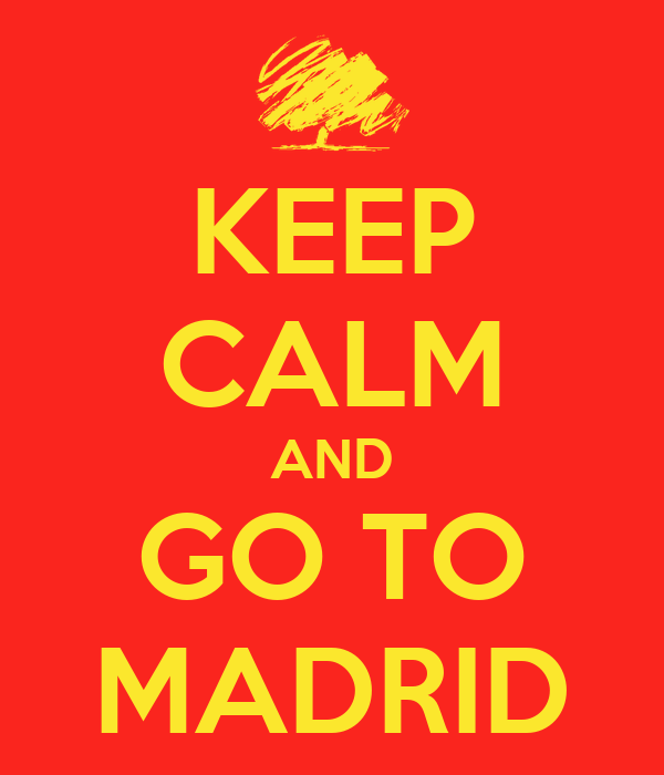 KEEP CALM AND GO TO MADRID