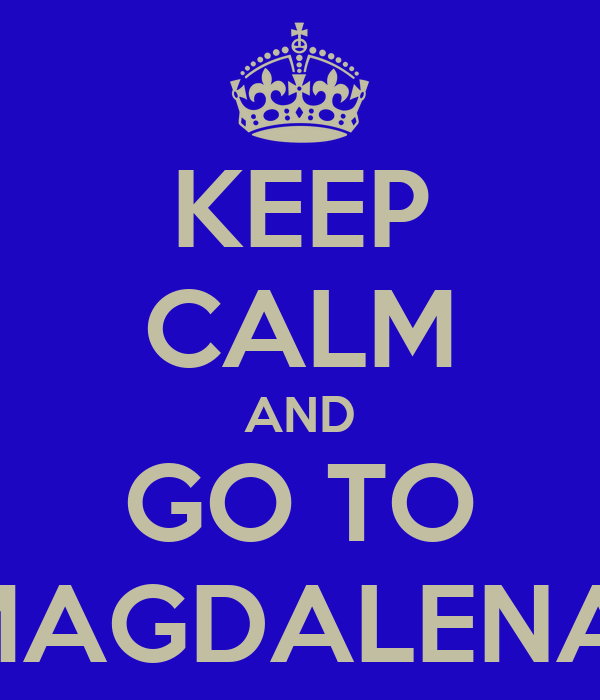 KEEP CALM AND GO TO MAGDALENA
