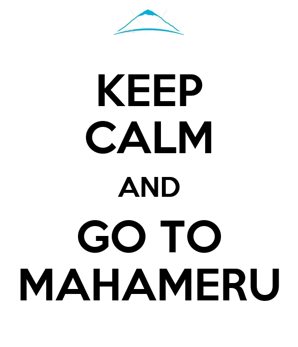 KEEP CALM AND GO TO MAHAMERU