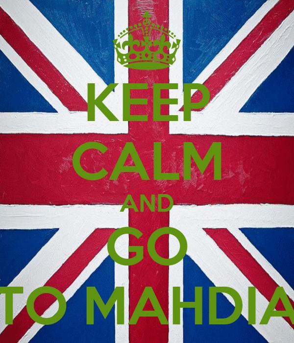 KEEP CALM AND GO TO MAHDIA
