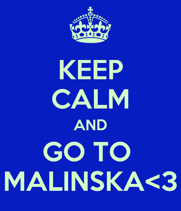 KEEP CALM AND GO TO  MALINSKA<3