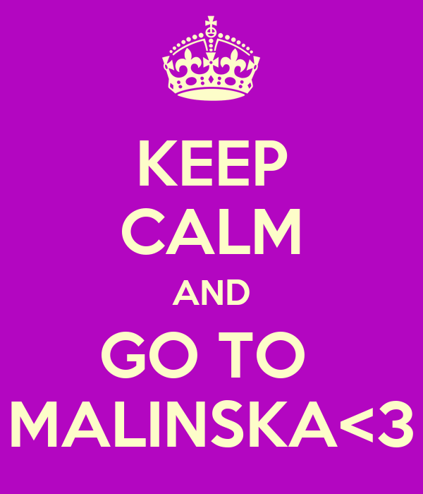 KEEP CALM AND GO TO  MALINSKA<3