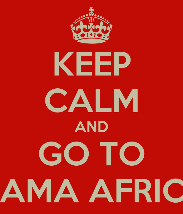 KEEP CALM AND GO TO MAMA AFRICA