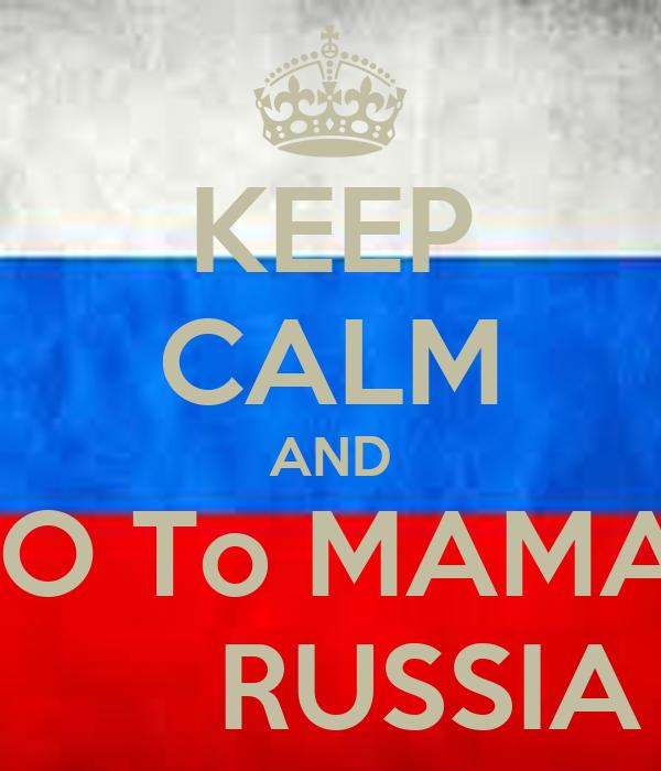 KEEP CALM AND GO To MAMA`       RUSSIA