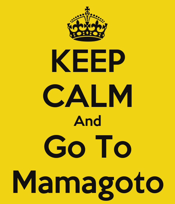KEEP CALM And Go To Mamagoto