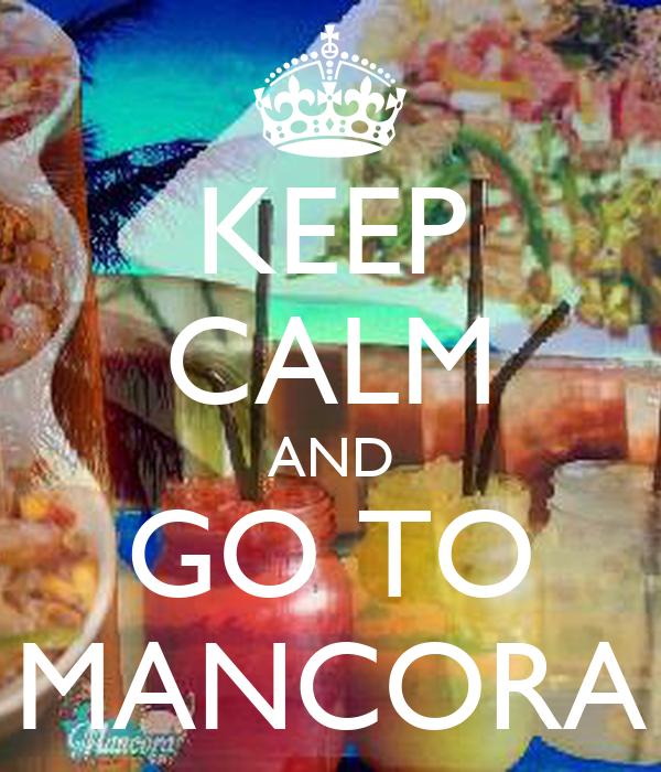 KEEP CALM AND GO TO MANCORA