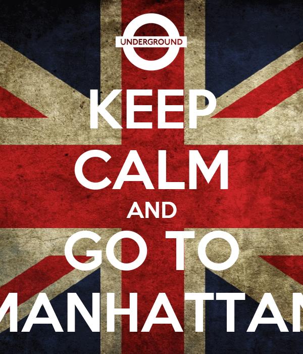 KEEP CALM AND GO TO MANHATTAN
