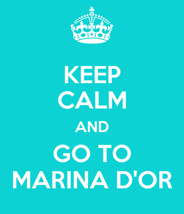 KEEP CALM AND GO TO MARINA D'OR