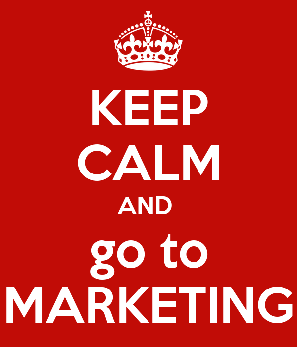 KEEP CALM AND  go to MARKETING