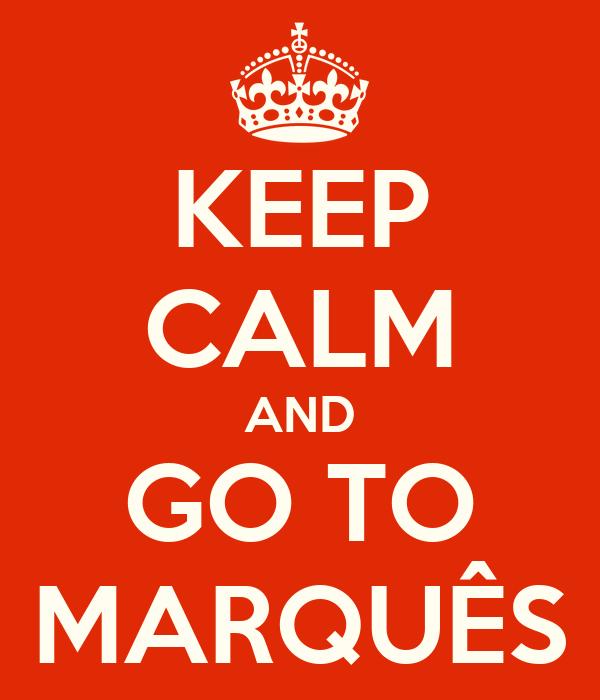 KEEP CALM AND GO TO MARQUÊS